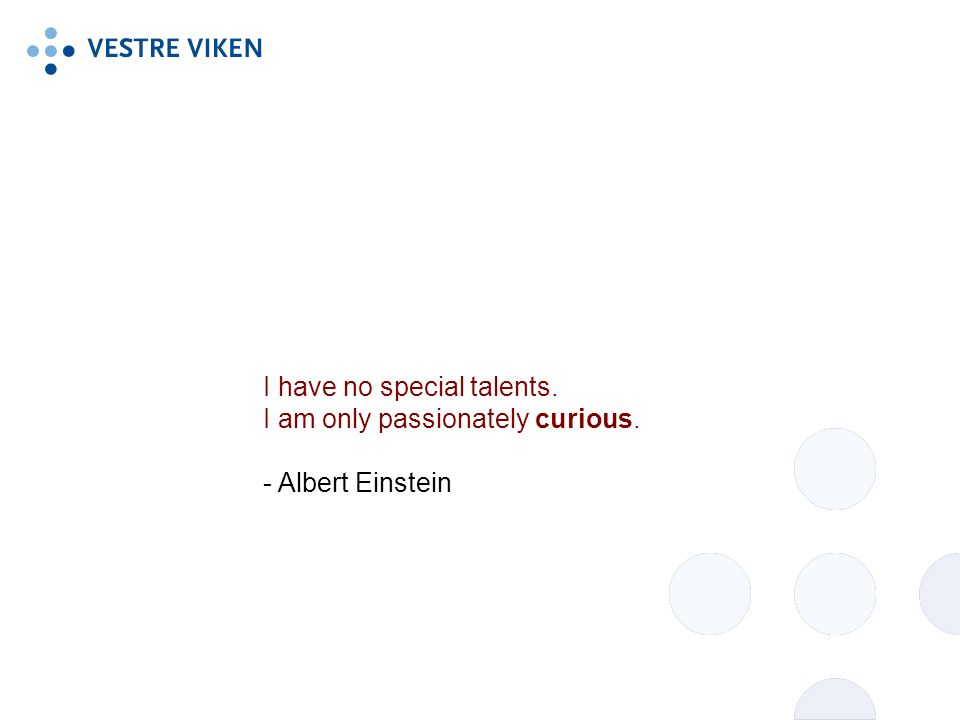 I have no special talents. I am only passionately curious. - Albert Einstein