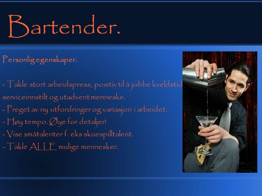 Bartender.Jobben din er: - Ta imot bestillinger - Mikser drinker (som oftest innholder alkehol).