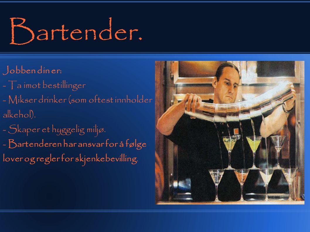 Bartender. Jobben din er: - Ta imot bestillinger - Mikser drinker (som oftest innholder alkehol).