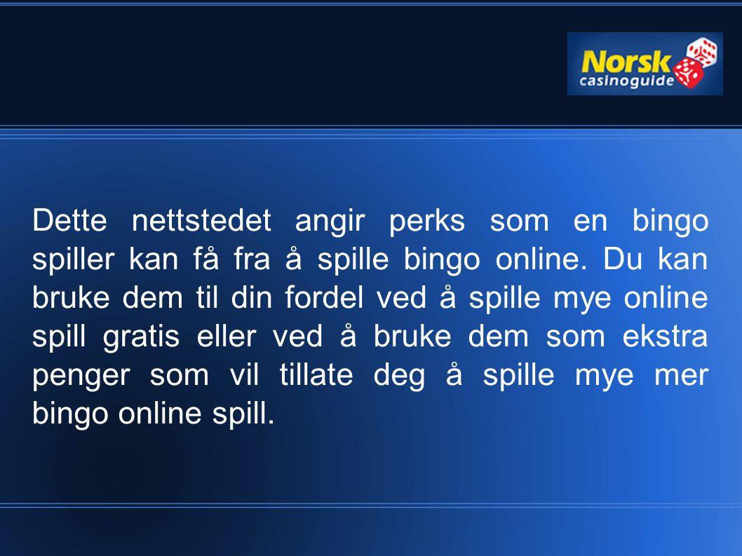 Dette nettstedet angir perks som en bingo spiller kan få fra å spille bingo online. Du kan bruke dem til din fordel ved å spille mye online spill grat