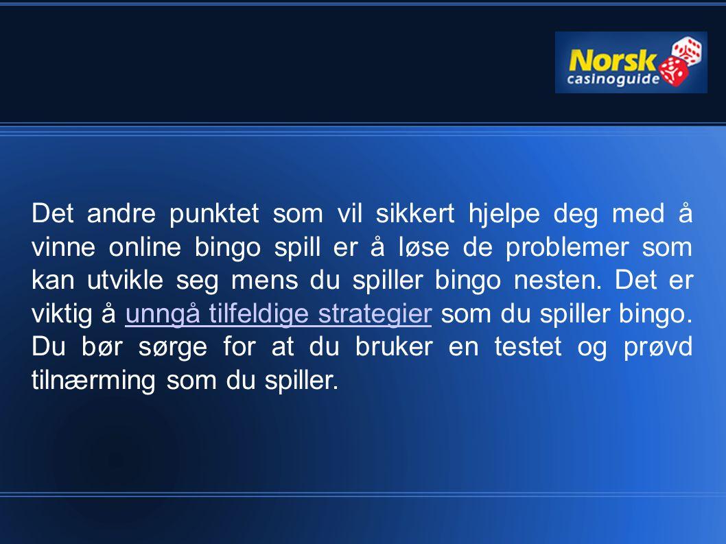 Det andre punktet som vil sikkert hjelpe deg med å vinne online bingo spill er å løse de problemer som kan utvikle seg mens du spiller bingo nesten. D