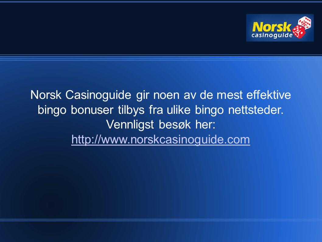 Norsk Casinoguide gir noen av de mest effektive bingo bonuser tilbys fra ulike bingo nettsteder. Vennligst besøk her: http://www.norskcasinoguide.com