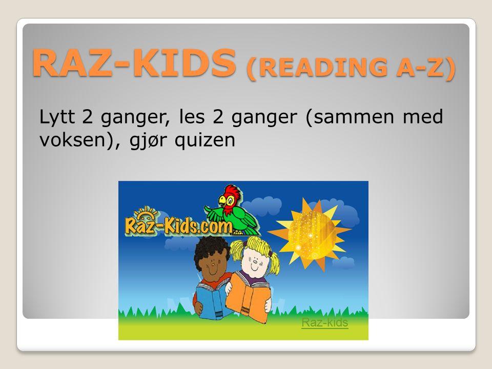 RAZ-KIDS (READING A-Z) Lytt 2 ganger, les 2 ganger (sammen med voksen), gjør quizen Raz-kids