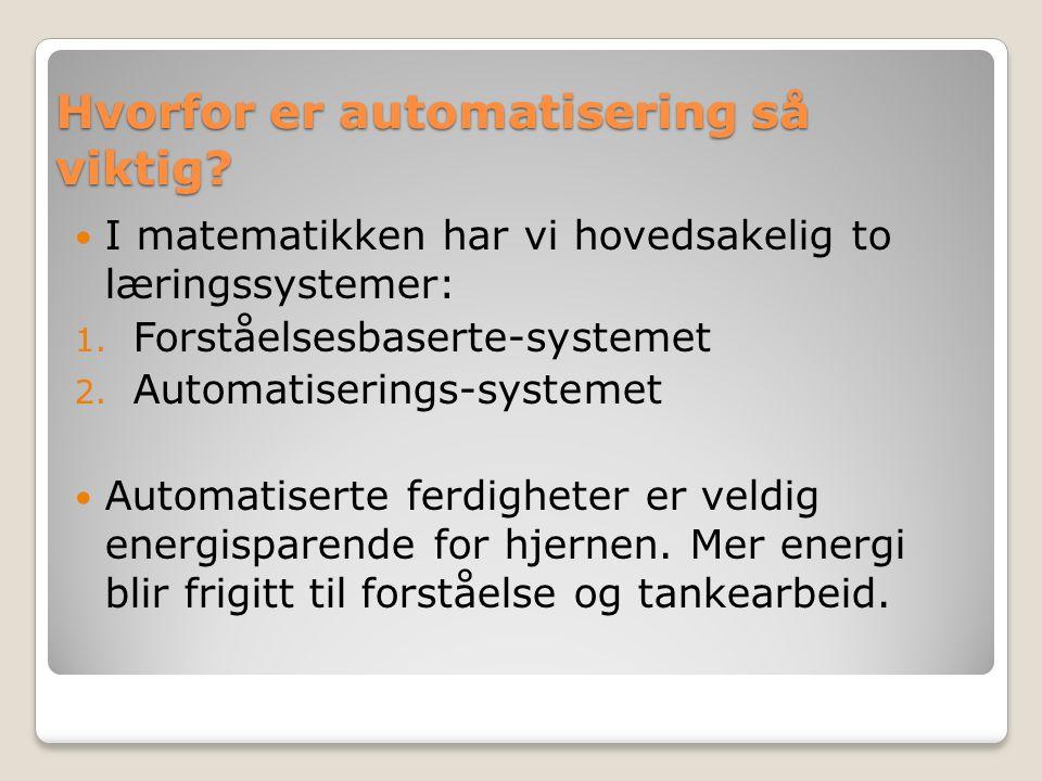 Hvorfor er automatisering så viktig. I matematikken har vi hovedsakelig to læringssystemer: 1.