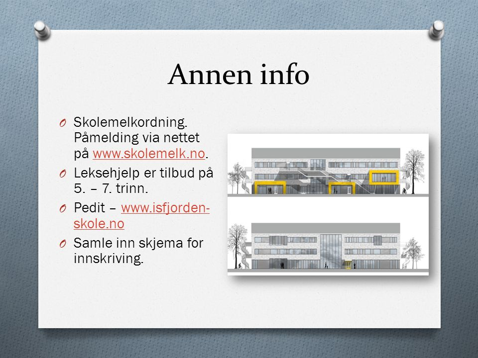 Annen info O Skolemelkordning. Påmelding via nettet på www.skolemelk.no.www.skolemelk.no O Leksehjelp er tilbud på 5. – 7. trinn. O Pedit – www.isfjor