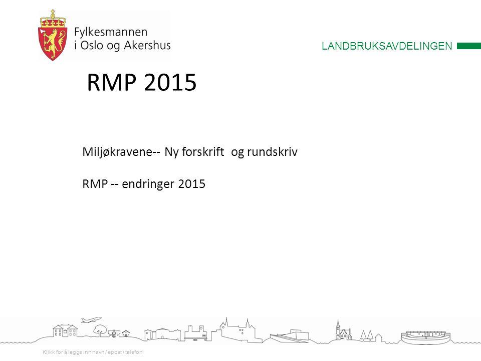 LANDBRUKSAVDELINGEN Klikk for å legge inn navn / epost / telefon RMP 2015 Miljøkravene-- Ny forskrift og rundskriv RMP -- endringer 2015