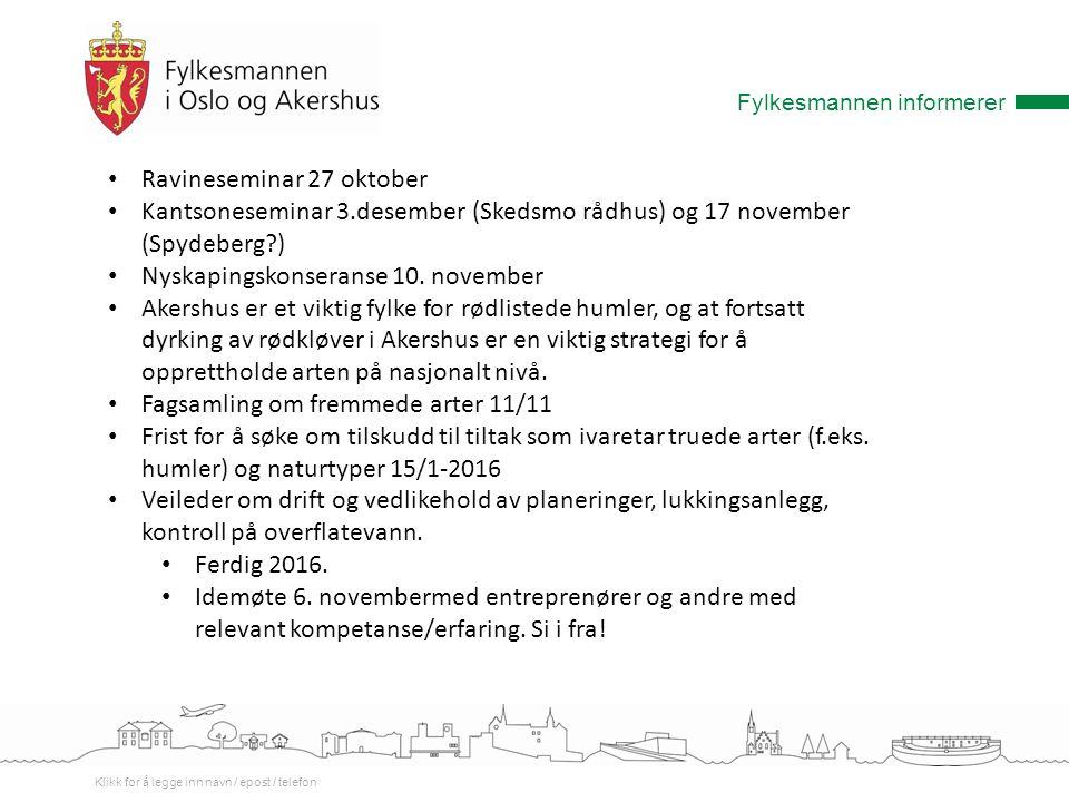 Fylkesmannen informerer Klikk for å legge inn navn / epost / telefon Ravineseminar 27 oktober Kantsoneseminar 3.desember (Skedsmo rådhus) og 17 november (Spydeberg ) Nyskapingskonseranse 10.