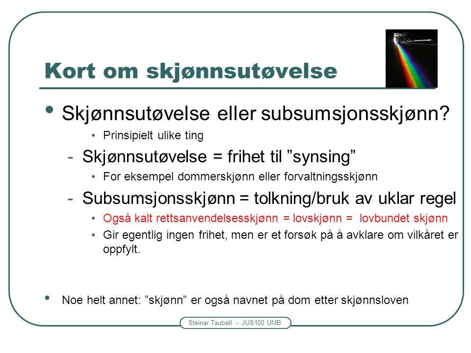 Steinar Taubøll - JUS100 UMB Kort om skjønnsutøvelse Skjønnsutøvelse eller subsumsjonsskjønn.