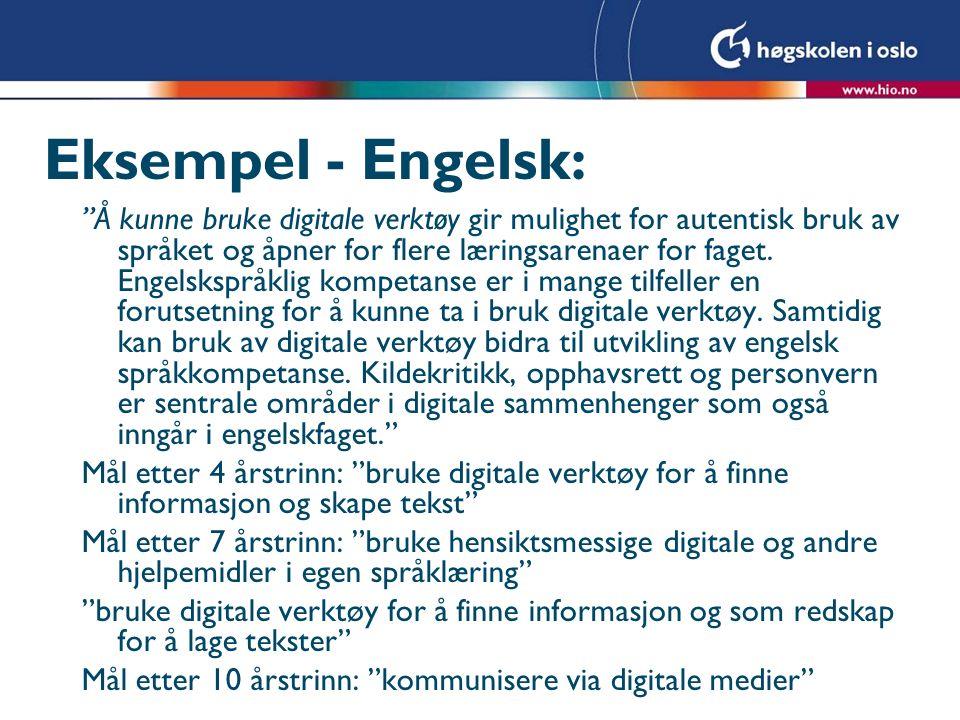 Eksempel - Engelsk: Å kunne bruke digitale verktøy gir mulighet for autentisk bruk av språket og åpner for flere læringsarenaer for faget.