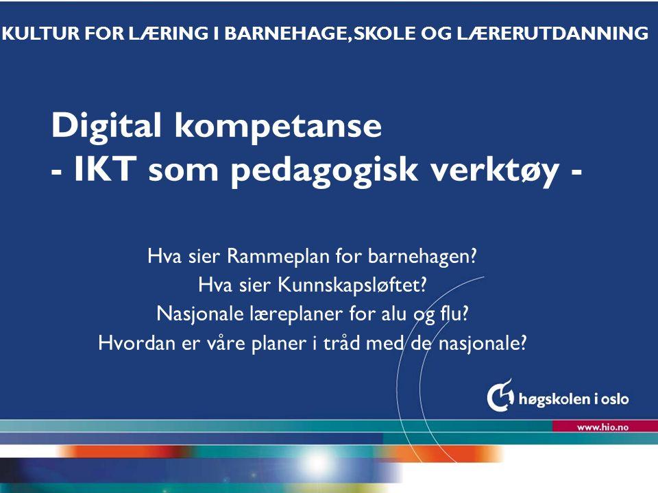 Høgskolen i Oslo Digital kompetanse - IKT som pedagogisk verktøy - Hva sier Rammeplan for barnehagen.