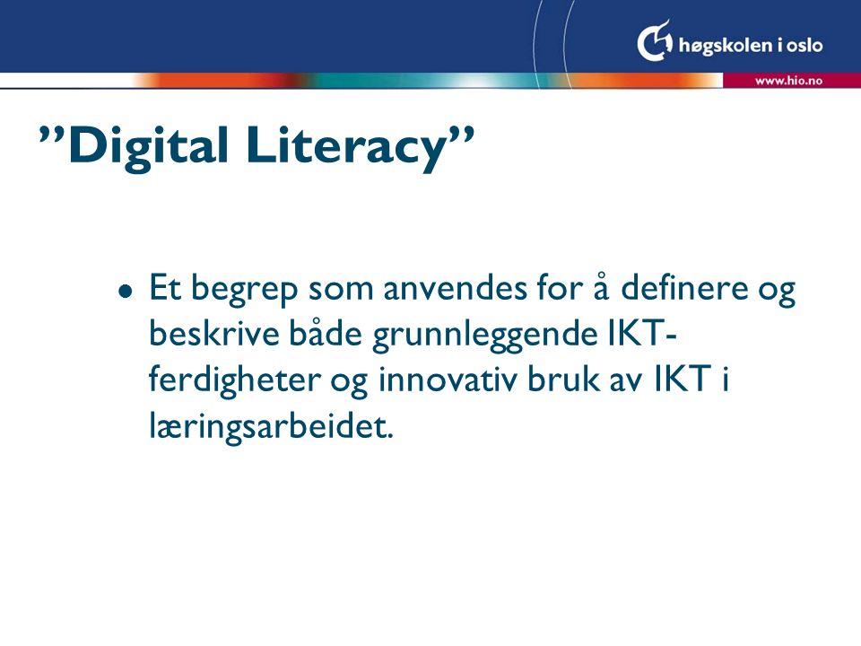Digital Literacy l Et begrep som anvendes for å definere og beskrive både grunnleggende IKT- ferdigheter og innovativ bruk av IKT i læringsarbeidet.