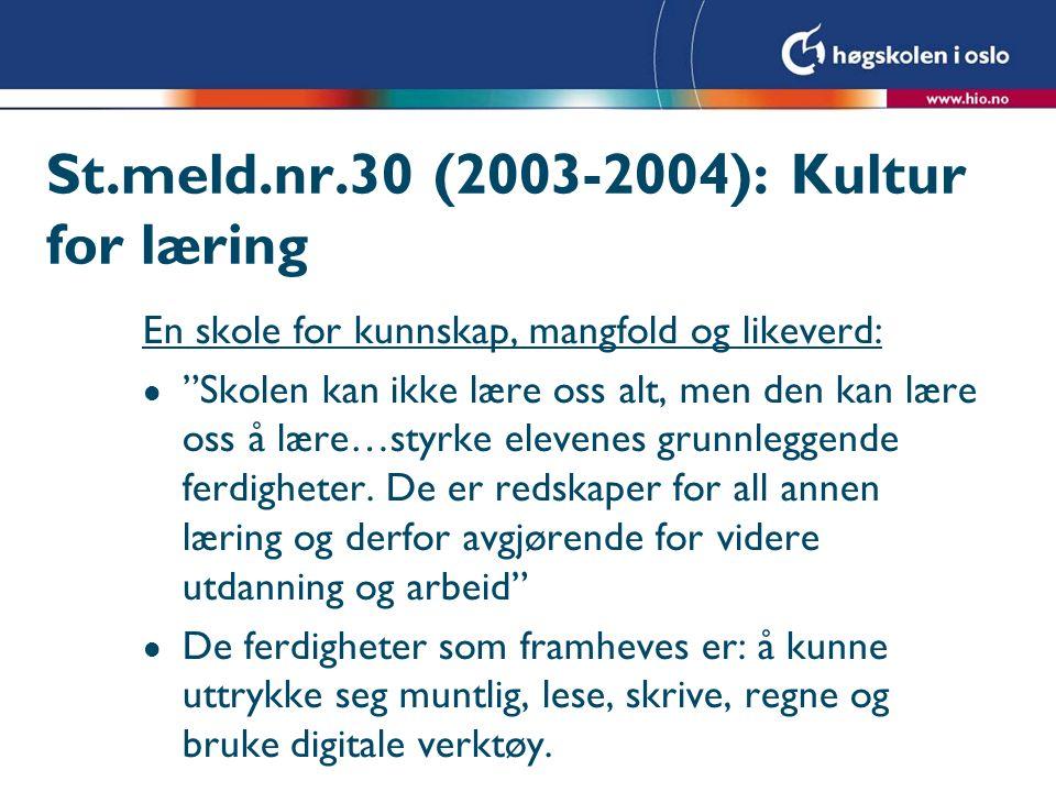 St.meld.nr.30 (2003-2004): Kultur for læring En skole for kunnskap, mangfold og likeverd: l Skolen kan ikke lære oss alt, men den kan lære oss å lære…styrke elevenes grunnleggende ferdigheter.