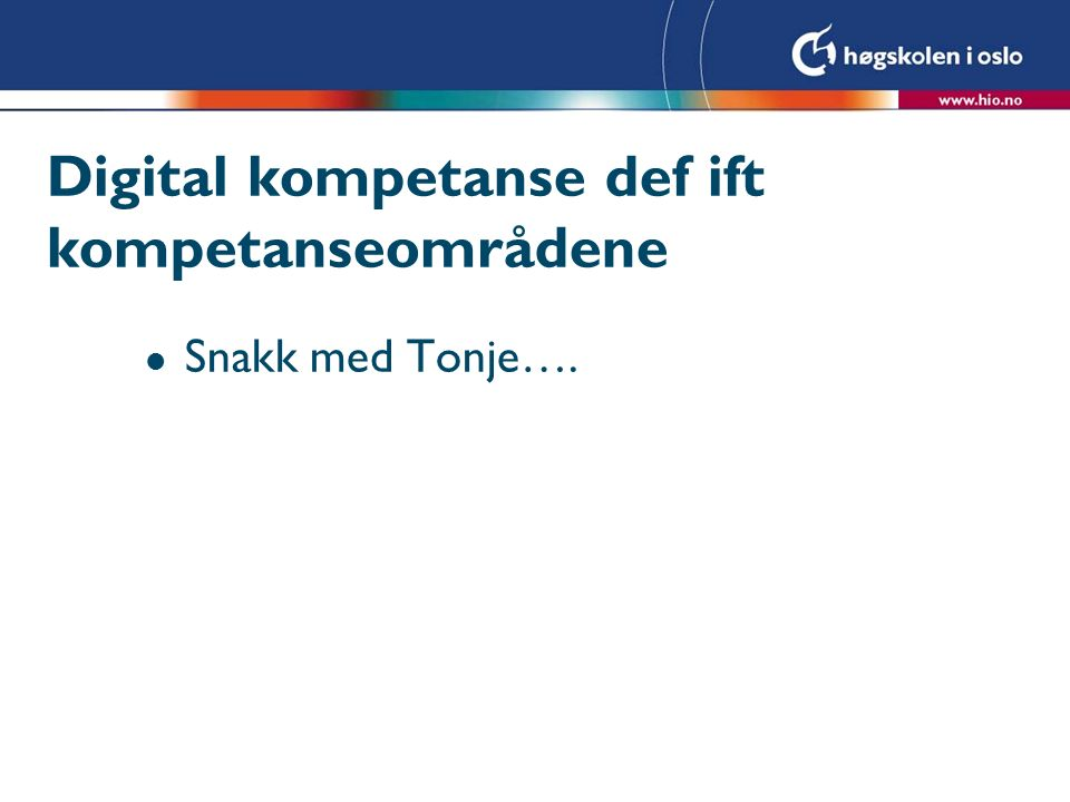 Digital kompetanse def ift kompetanseområdene l Snakk med Tonje….