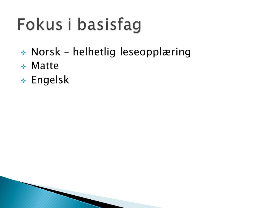  Norsk – helhetlig leseopplæring  Matte  Engelsk