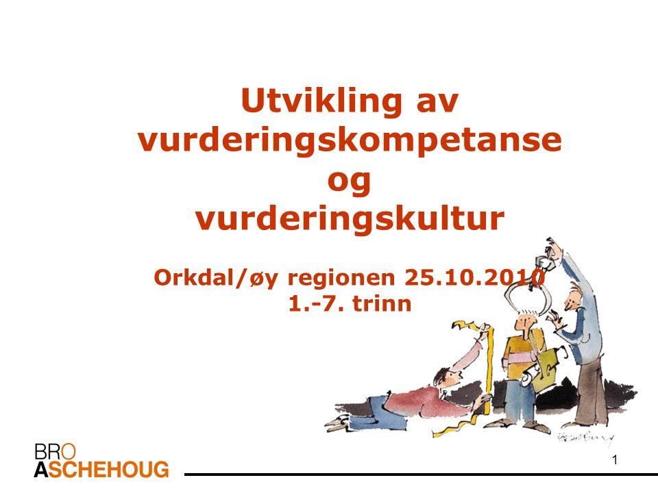 1 Utvikling av vurderingskompetanse og vurderingskultur Orkdal/øy regionen 25.10.2010 1.-7. trinn
