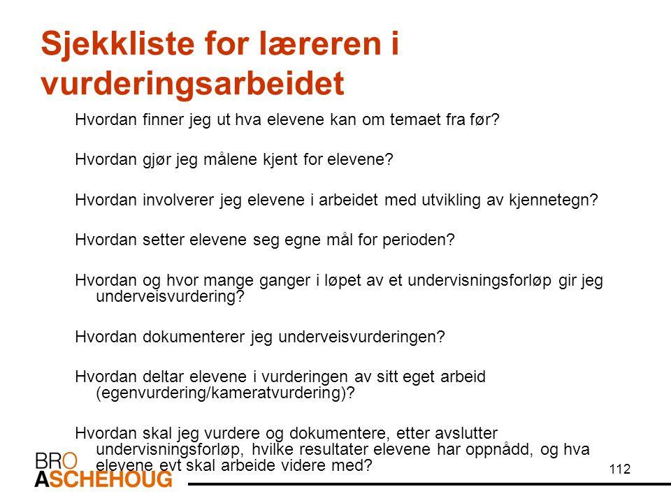 112 Sjekkliste for læreren i vurderingsarbeidet Hvordan finner jeg ut hva elevene kan om temaet fra før.