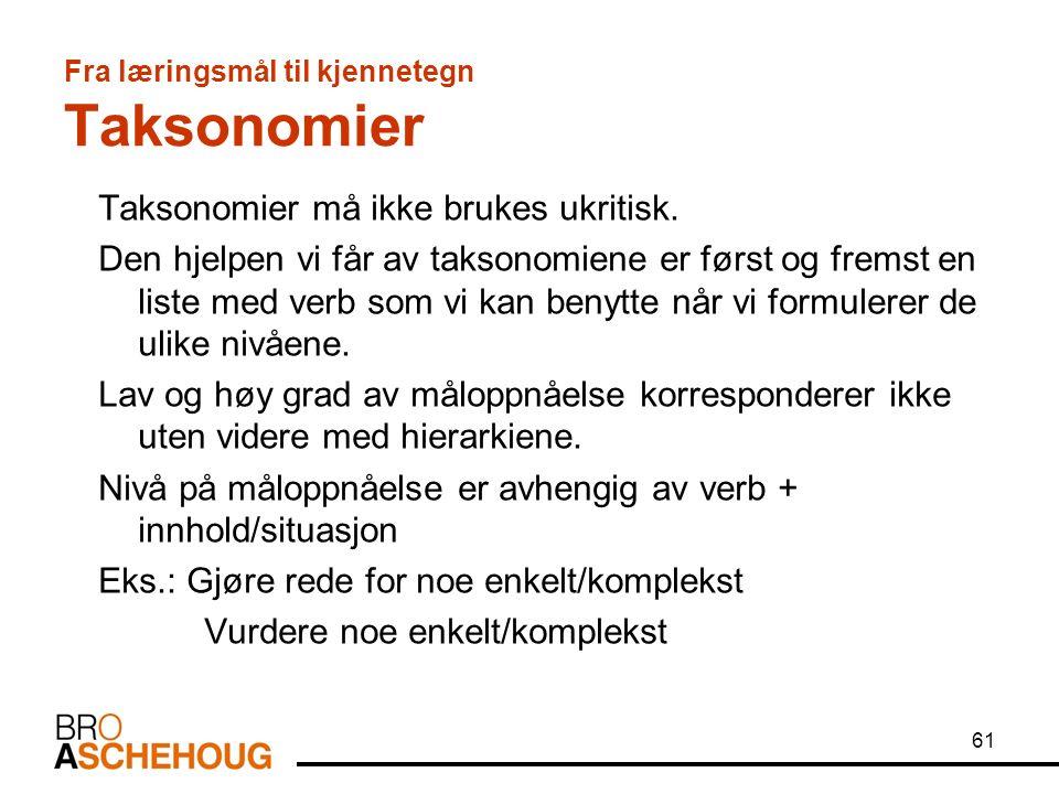 61 Fra læringsmål til kjennetegn Taksonomier Taksonomier må ikke brukes ukritisk.