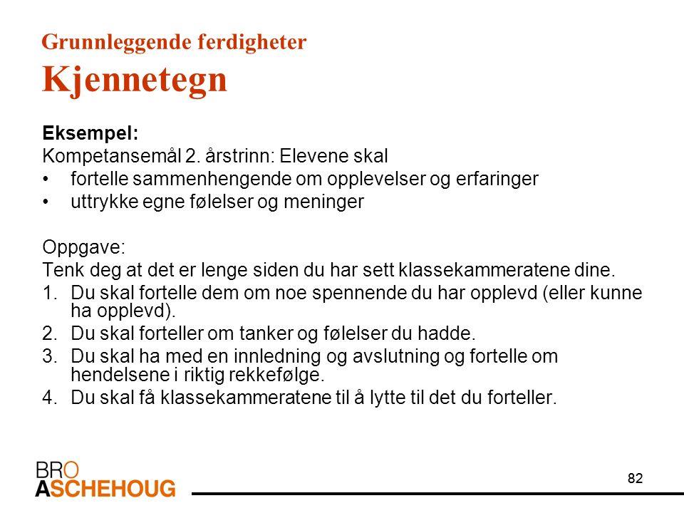 82 Grunnleggende ferdigheter Kjennetegn Eksempel: Kompetansemål 2.
