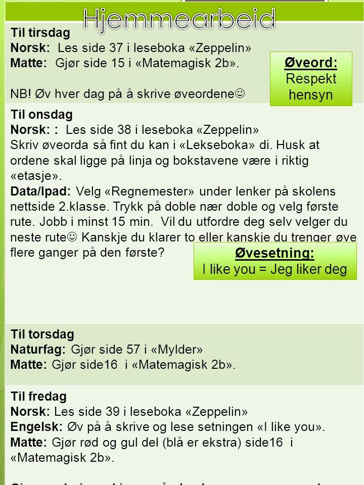 Til tirsdag Norsk: Les side 37 i leseboka «Zeppelin» Matte: Gjør side 15 i «Matemagisk 2b».