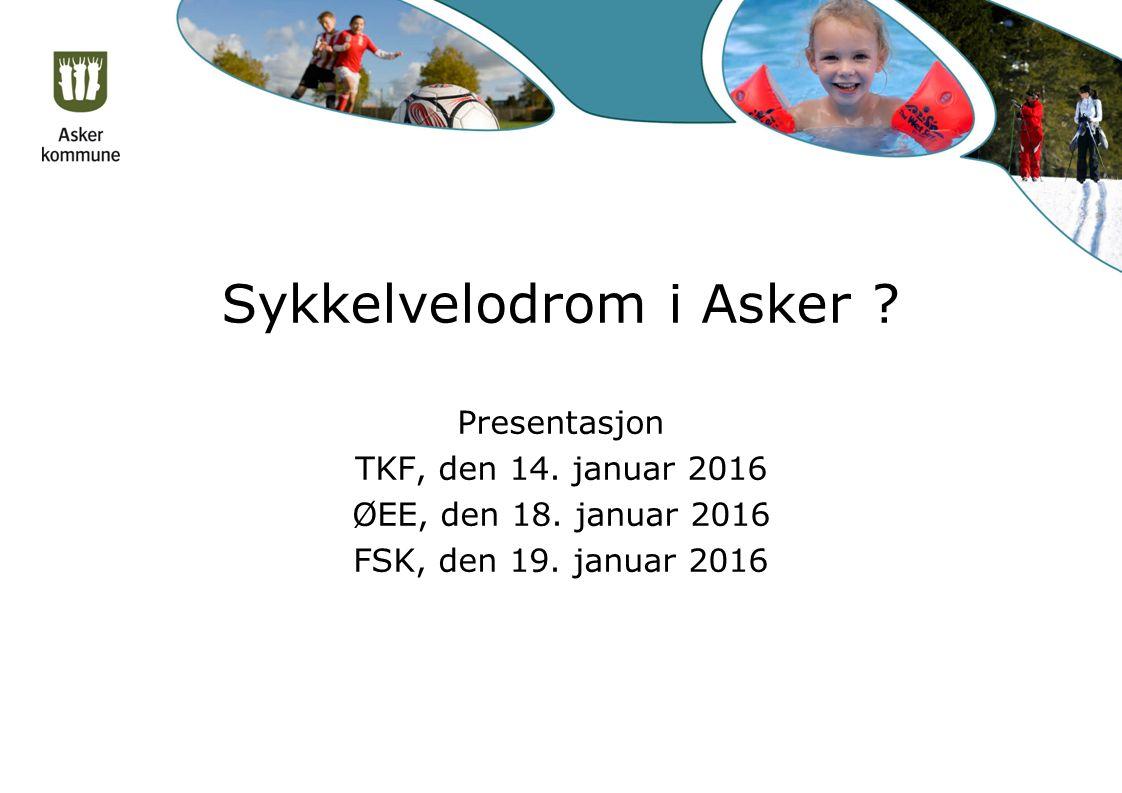 Sykkelvelodrom i Asker ? Presentasjon TKF, den 14. januar 2016 ØEE, den 18. januar 2016 FSK, den 19. januar 2016