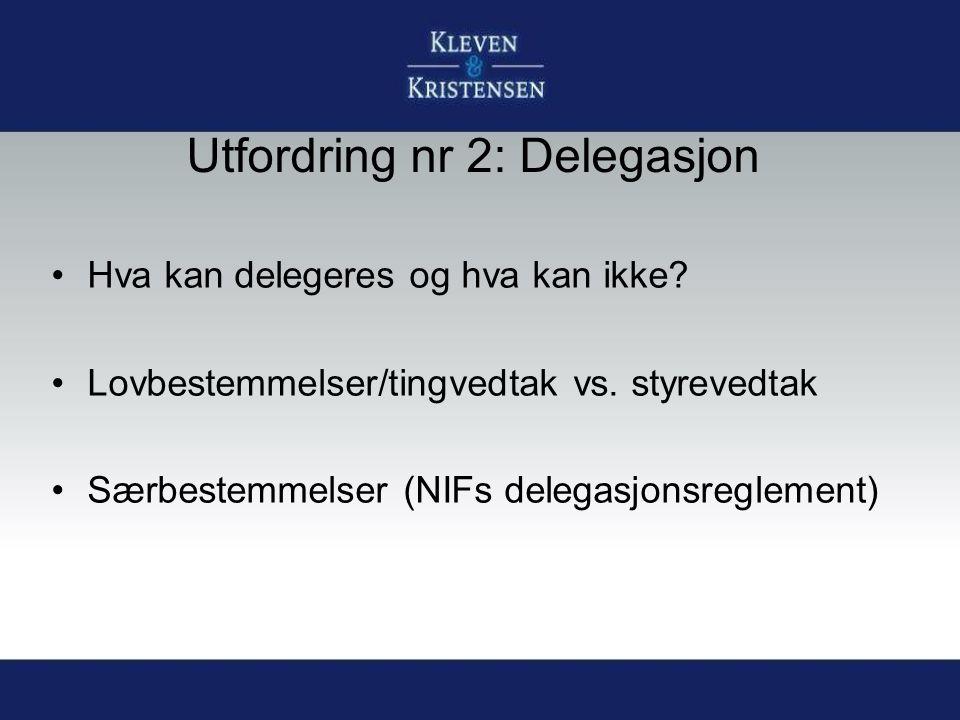Utfordring nr 2: Delegasjon Hva kan delegeres og hva kan ikke.