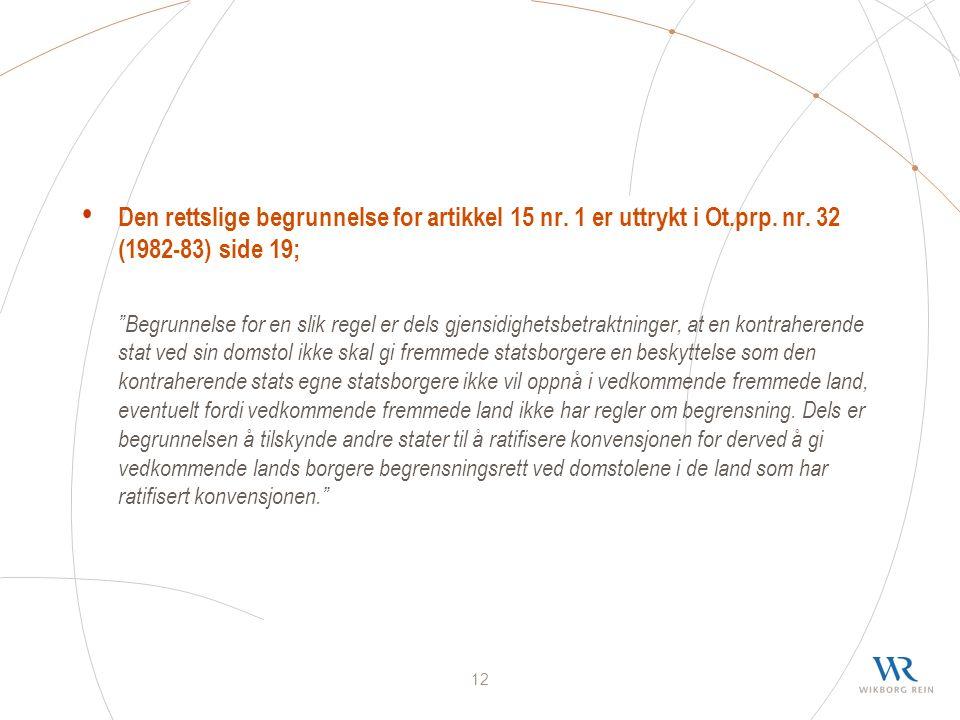 12 Den rettslige begrunnelse for artikkel 15 nr.1 er uttrykt i Ot.prp.