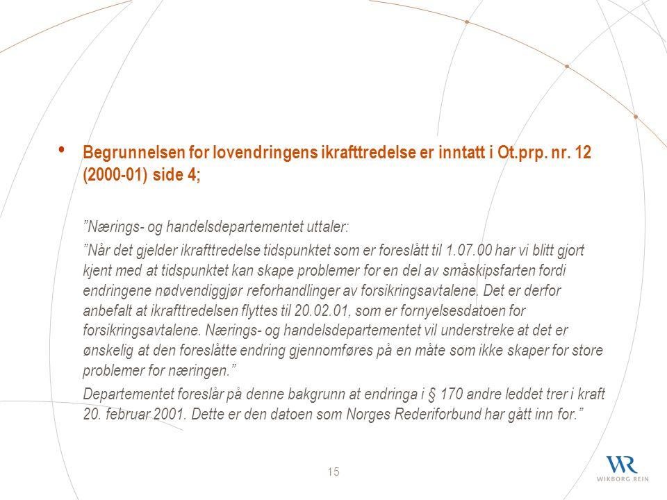 15 Begrunnelsen for lovendringens ikrafttredelse er inntatt i Ot.prp.