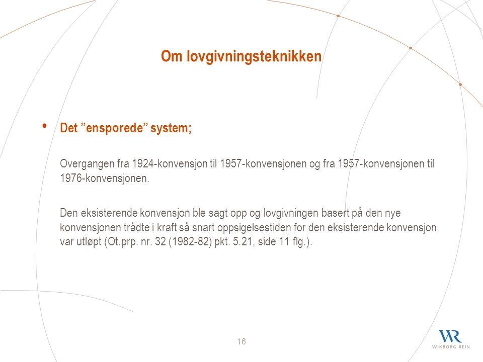 16 Om lovgivningsteknikken Det ensporede system; Overgangen fra 1924-konvensjon til 1957-konvensjonen og fra 1957-konvensjonen til 1976-konvensjonen.