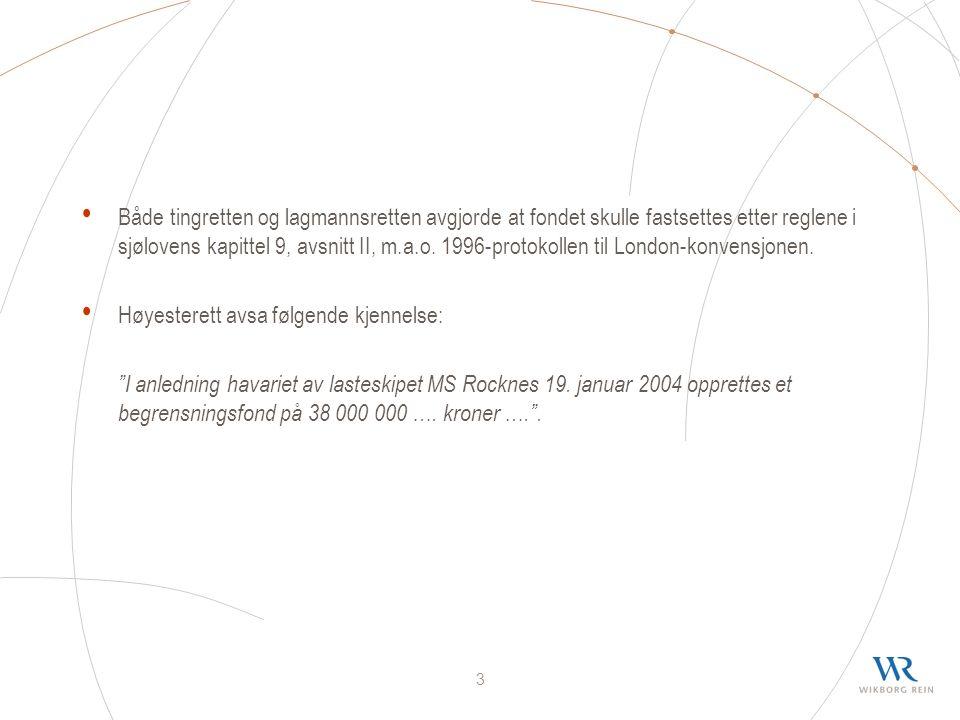 3 Både tingretten og lagmannsretten avgjorde at fondet skulle fastsettes etter reglene i sjølovens kapittel 9, avsnitt II, m.a.o.