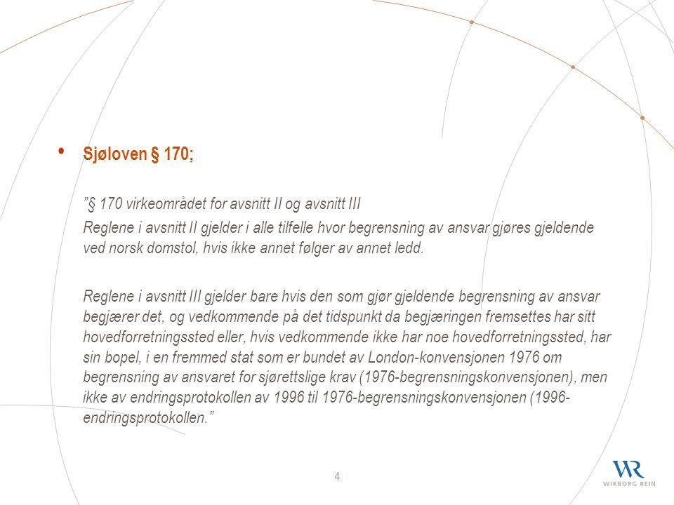 4 Sjøloven § 170; § 170 virkeområdet for avsnitt II og avsnitt III Reglene i avsnitt II gjelder i alle tilfelle hvor begrensning av ansvar gjøres gjeldende ved norsk domstol, hvis ikke annet følger av annet ledd.