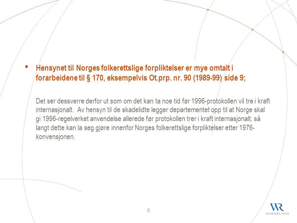 8 Hensynet til Norges folkerettslige forpliktelser er mye omtalt i forarbeidene til § 170, eksempelvis Ot.prp.