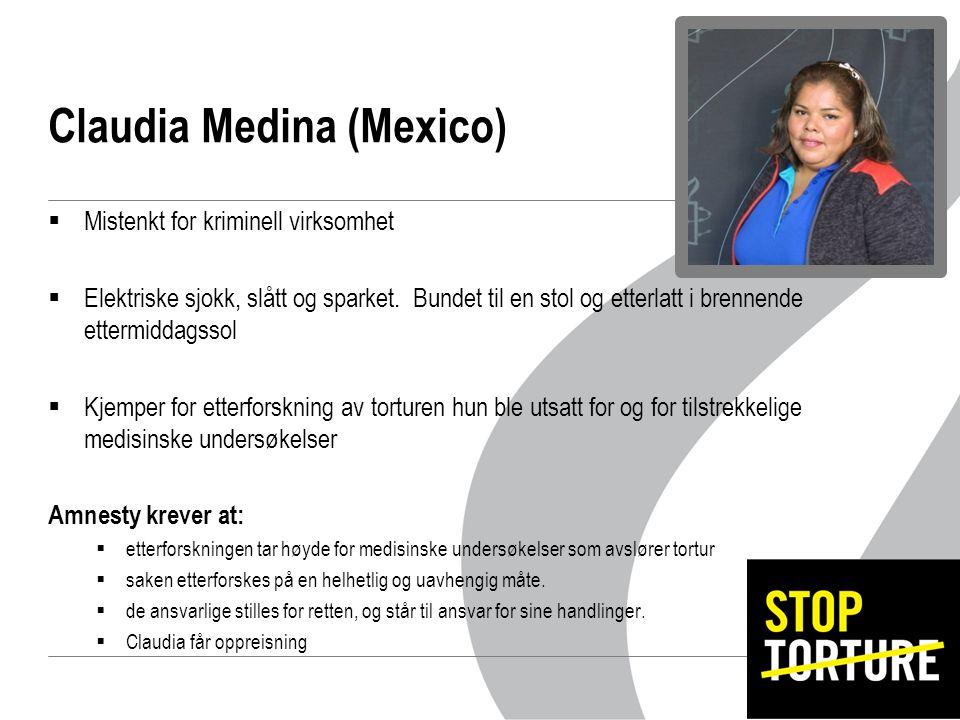 Claudia Medina (Mexico)  Mistenkt for kriminell virksomhet  Elektriske sjokk, slått og sparket.