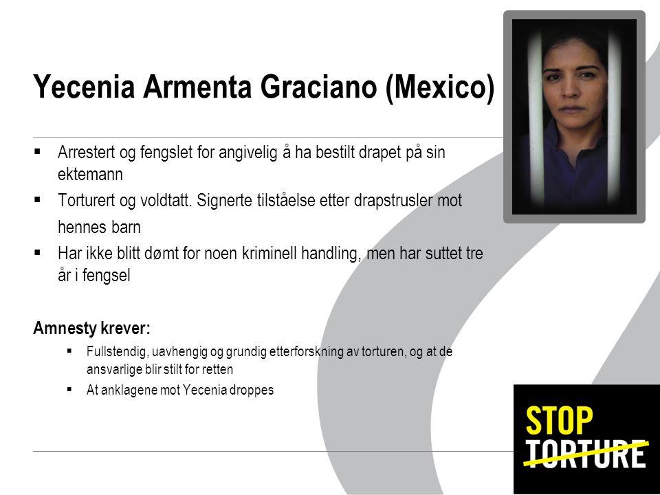 Yecenia Armenta Graciano (Mexico)  Arrestert og fengslet for angivelig å ha bestilt drapet på sin ektemann  Torturert og voldtatt.