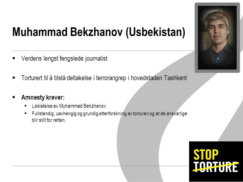 Muhammad Bekzhanov (Usbekistan)  Verdens lengst fengslede journalist  Torturert til å tilstå deltakelse i terrorangrep i hovedstaden Tashkent  Amnesty krever:  Løslatelse av Muhammad Bekzhanov  Fullstendig, uavhengig og grundig etterforskning av torturen og at de ansvarlige blir stilt for retten.