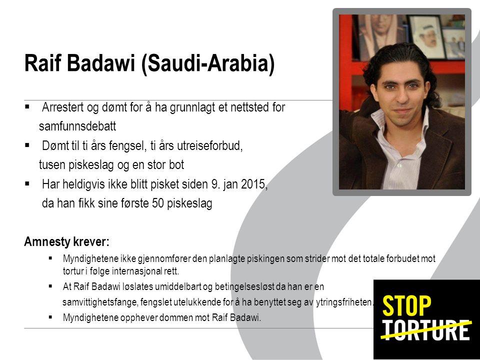 Raif Badawi (Saudi-Arabia)  Arrestert og dømt for å ha grunnlagt et nettsted for samfunnsdebatt  Dømt til ti års fengsel, ti års utreiseforbud, tusen piskeslag og en stor bot  Har heldigvis ikke blitt pisket siden 9.