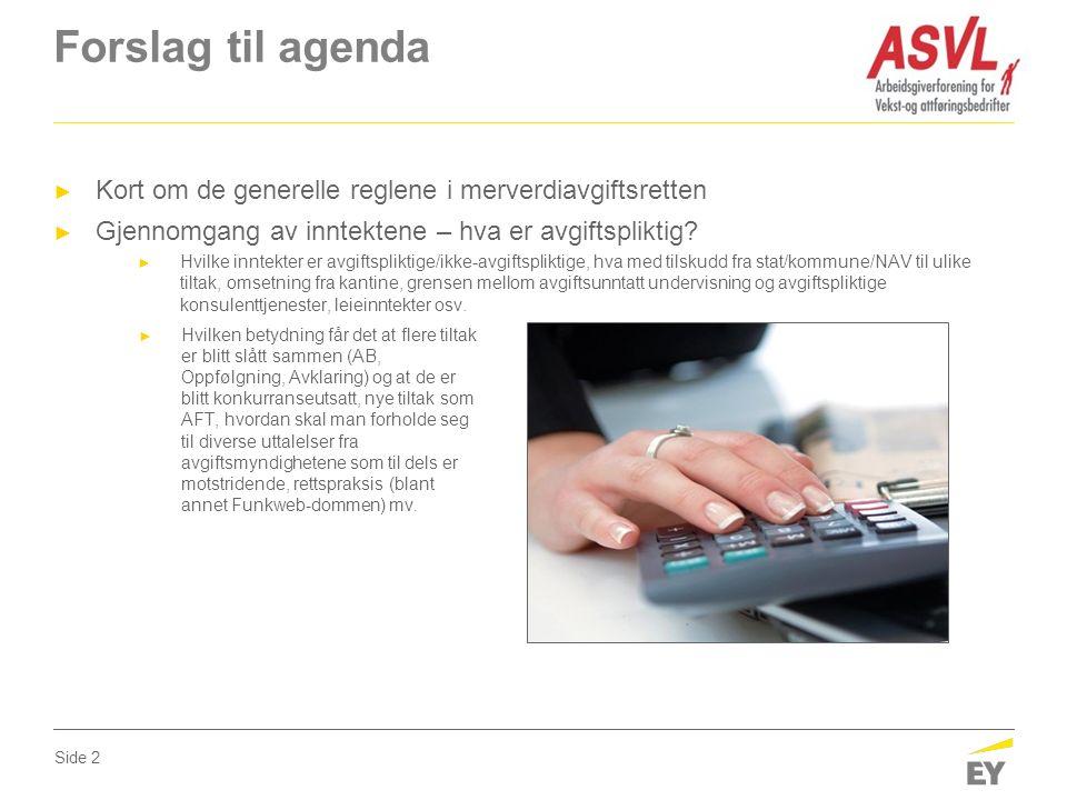 Forslag til agenda ► Kort om de generelle reglene i merverdiavgiftsretten ► Gjennomgang av inntektene – hva er avgiftspliktig.