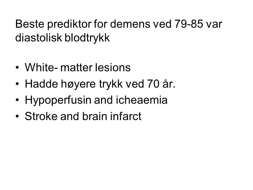 Beste prediktor for demens ved 79-85 var diastolisk blodtrykk White- matter lesions Hadde høyere trykk ved 70 år.
