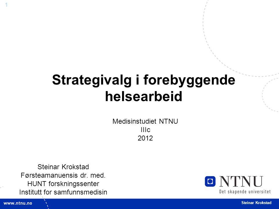 1 Steinar Krokstad Strategivalg i forebyggende helsearbeid Steinar Krokstad Førsteamanuensis dr. med. HUNT forskningssenter Institutt for samfunnsmedi
