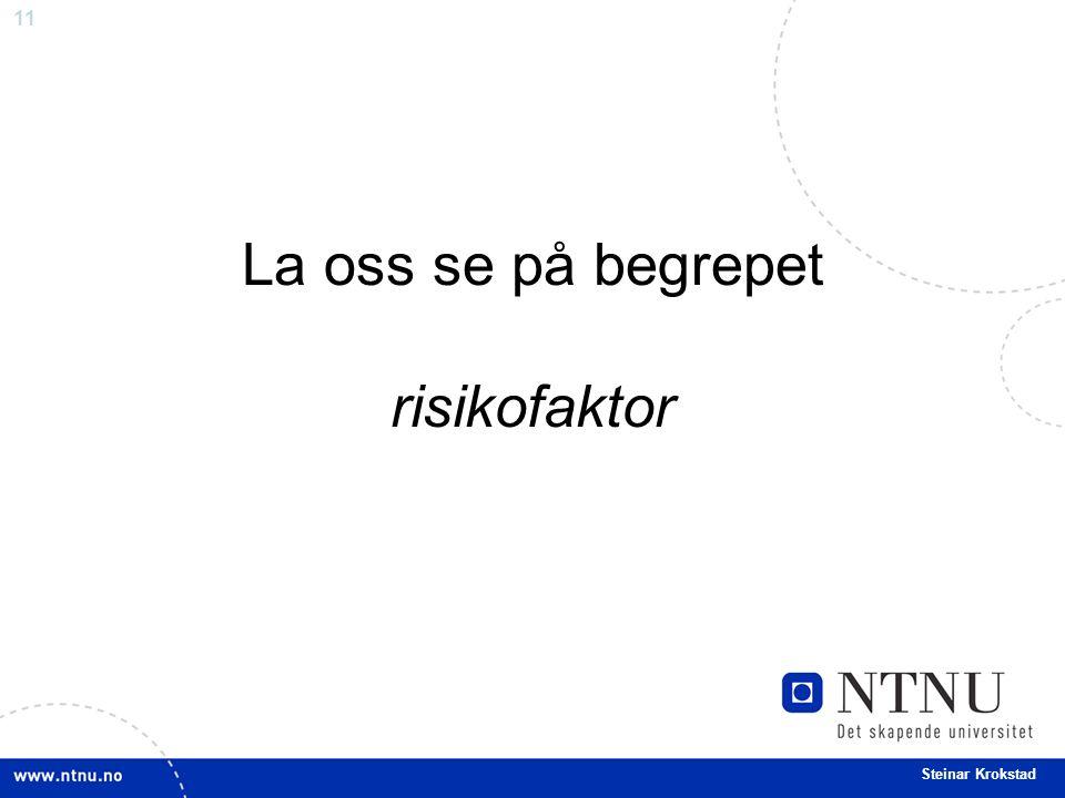11 Steinar Krokstad La oss se på begrepet risikofaktor