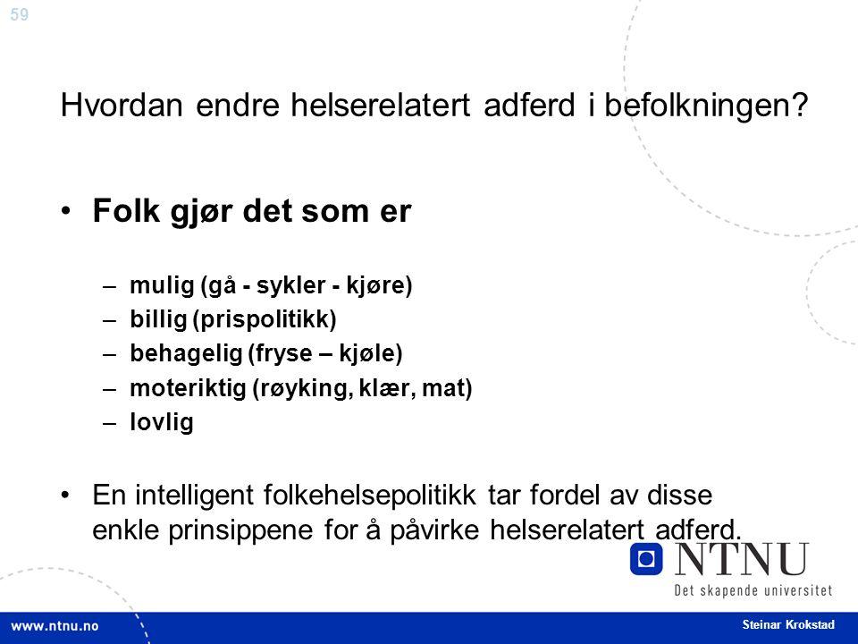 59 Steinar Krokstad Hvordan endre helserelatert adferd i befolkningen.