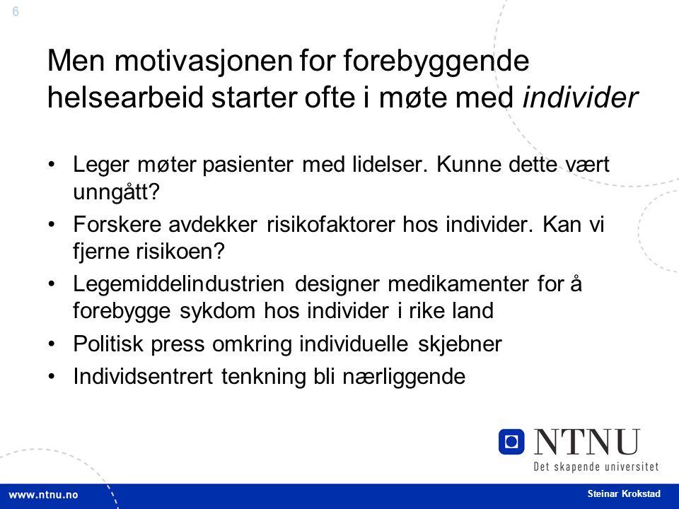 6 Steinar Krokstad Men motivasjonen for forebyggende helsearbeid starter ofte i møte med individer Leger møter pasienter med lidelser.