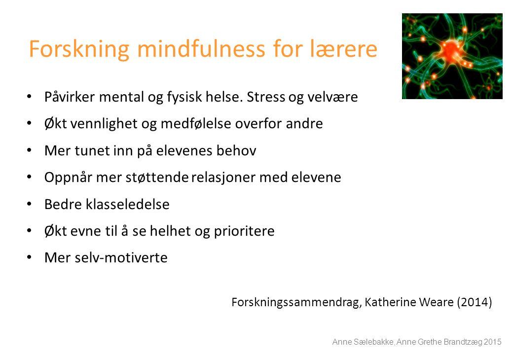 Forskning mindfulness for lærere Påvirker mental og fysisk helse. Stress og velvære Økt vennlighet og medfølelse overfor andre Mer tunet inn på eleven