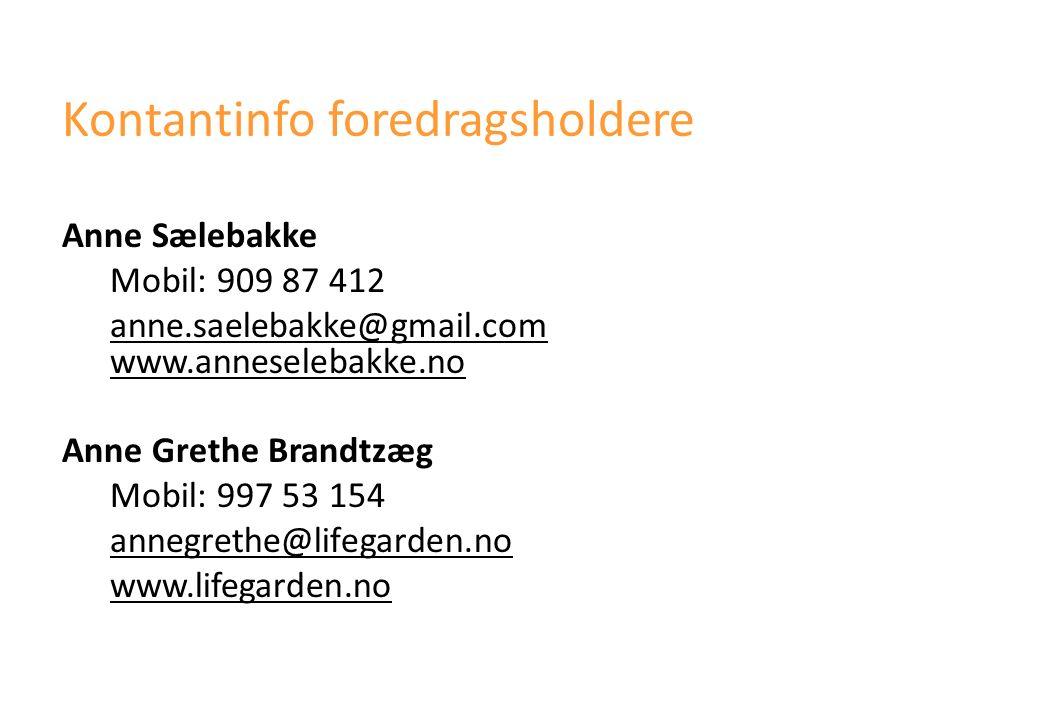 Kontantinfo foredragsholdere Anne Sælebakke Mobil: 909 87 412 anne.saelebakke@gmail.com www.anneselebakke.no Anne Grethe Brandtzæg Mobil: 997 53 154 annegrethe@lifegarden.no www.lifegarden.no
