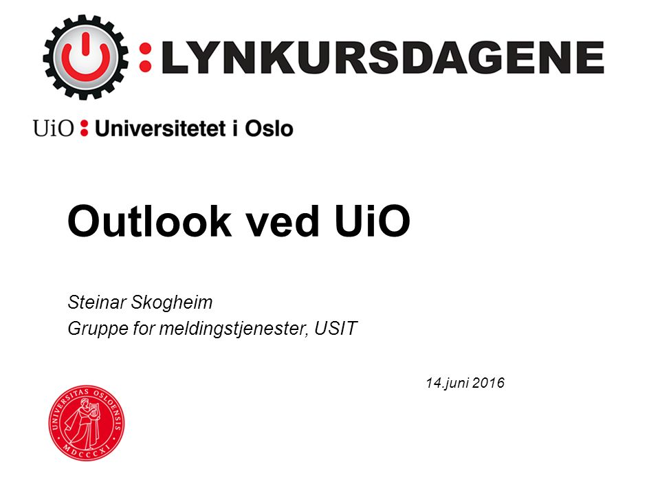 Grunnkurs i Outlook 23.juni 09.00 – 12.30 Kursrom 1, USIT Påmelding: https://nettskjema.uio.no/answer/73187.html https://nettskjema.uio.no/answer/73187.html