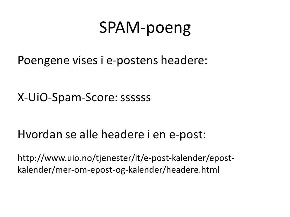 SPAM-poeng Poengene vises i e-postens headere: X-UiO-Spam-Score: ssssss Hvordan se alle headere i en e-post: http://www.uio.no/tjenester/it/e-post-kal