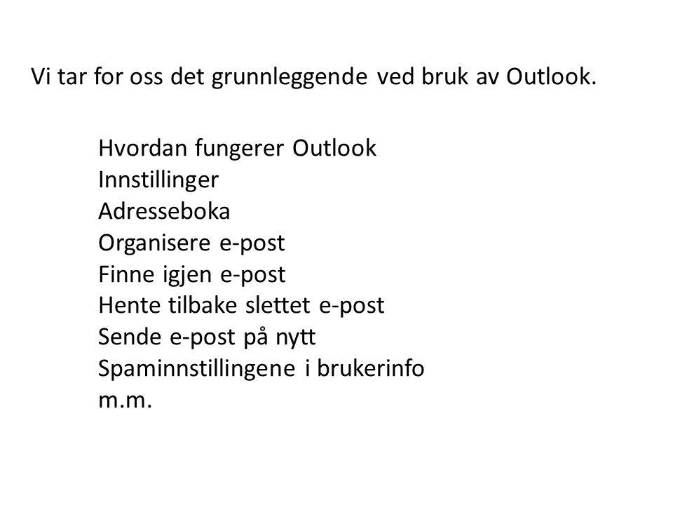 Vi tar for oss det grunnleggende ved bruk av Outlook. Hvordan fungerer Outlook Innstillinger Adresseboka Organisere e-post Finne igjen e-post Hente ti