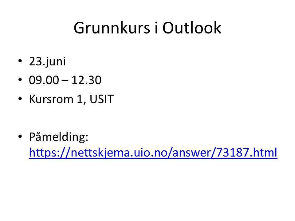 Grunnkurs i Outlook 23.juni 09.00 – 12.30 Kursrom 1, USIT Påmelding: https://nettskjema.uio.no/answer/73187.html https://nettskjema.uio.no/answer/7318