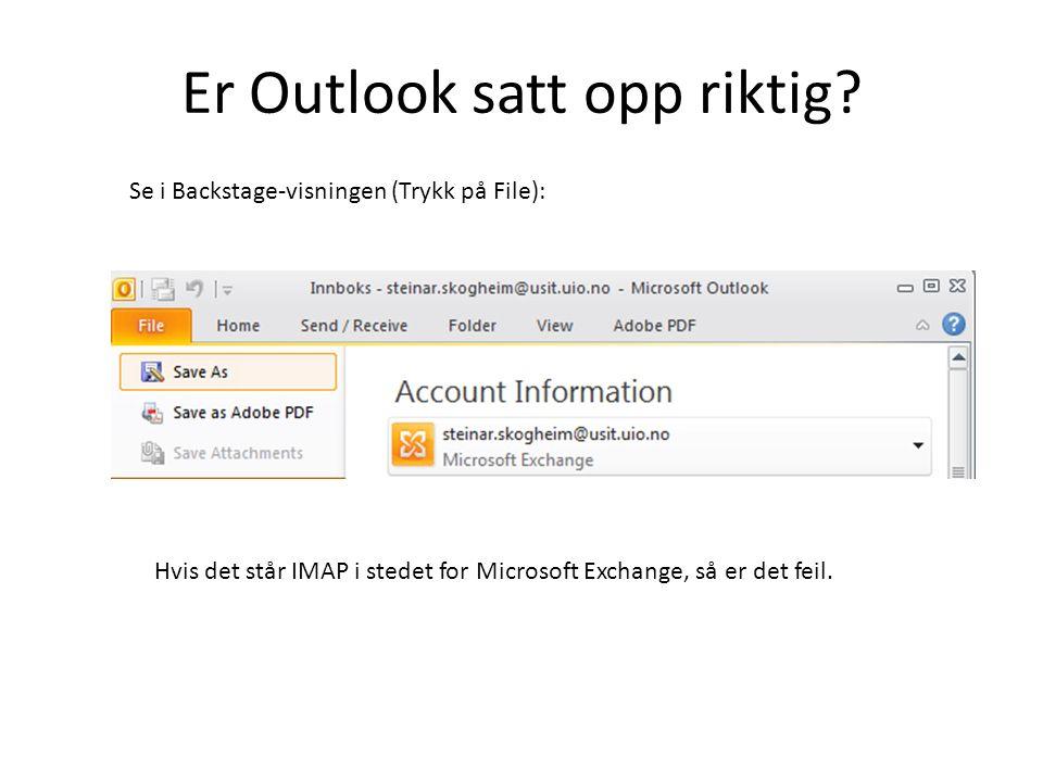 Er Outlook satt opp riktig? Hvis det står IMAP i stedet for Microsoft Exchange, så er det feil. Se i Backstage-visningen (Trykk på File):
