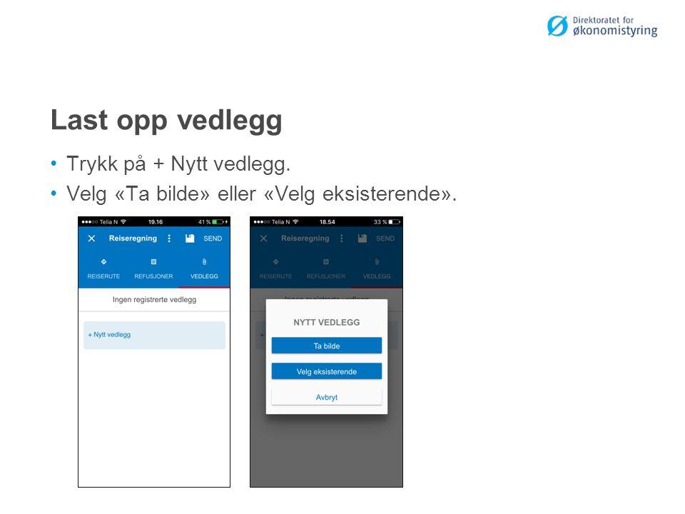 Last opp vedlegg Trykk på + Nytt vedlegg. Velg «Ta bilde» eller «Velg eksisterende».