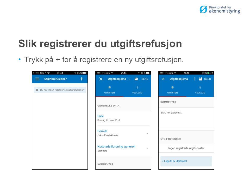 Slik registrerer du utgiftsrefusjon Trykk på + for å registrere en ny utgiftsrefusjon.